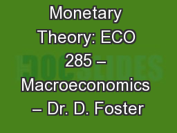 Monetary Theory: ECO 285 – Macroeconomics – Dr. D. Foster