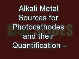 Alkali Metal Sources for Photocathodes and their Quantification –