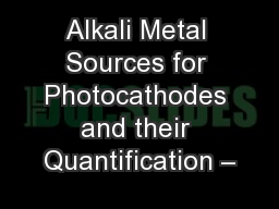 Alkali Metal Sources for Photocathodes and their Quantification �