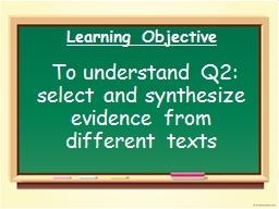 Learning  Objective  To understand Q2: select and synthesize evidence from different texts