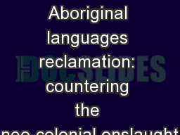 Date Aboriginal languages reclamation: countering the neo-colonial onslaught