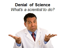 Denial of Science What�s a scientist to do?
