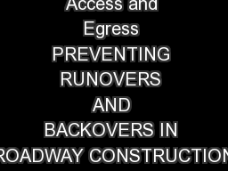 Access and Egress PREVENTING RUNOVERS AND BACKOVERS IN ROADWAY CONSTRUCTION