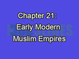 Chapter 21:  Early Modern Muslim Empires