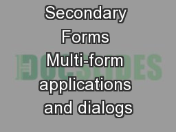 Secondary Forms Multi-form applications and dialogs