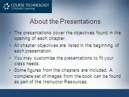 About the Presentations The presentations cover the objectives found in the opening of each chapter