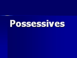 Possessives Words that show ownership are called possessive nouns.