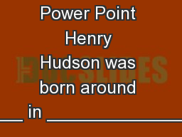 Interactive Power Point Henry Hudson was born around ________ in ___________________. PowerPoint PPT Presentation