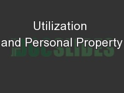 Utilization and Personal Property PowerPoint PPT Presentation