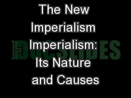 The New Imperialism Imperialism: Its Nature and Causes PowerPoint PPT Presentation