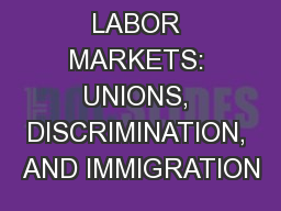 LABOR MARKETS: UNIONS, DISCRIMINATION, AND IMMIGRATION