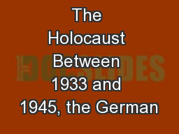 The Holocaust Between 1933 and 1945, the German