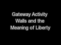 Gateway Activity Walls and the Meaning of Liberty PowerPoint PPT Presentation