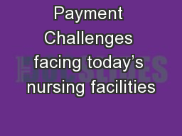 Payment Challenges facing today�s nursing facilities