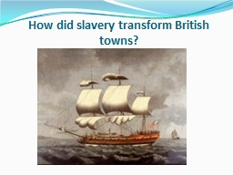 How did slavery transform British towns? PowerPoint PPT Presentation