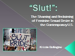 """""""Slut!"""":    The Shaming and Reclaiming of Feminine Sexual Desire in the Contemporary U.S."""