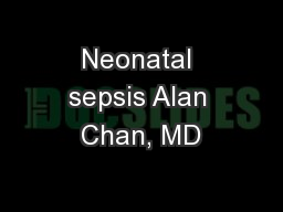 Neonatal sepsis Alan Chan, MD PowerPoint PPT Presentation