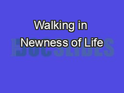 Walking in Newness of Life PowerPoint PPT Presentation