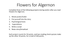 Flowers for Algernon Complete three of the following projects during and/or after you read