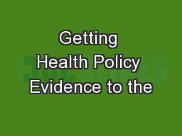 Getting Health Policy Evidence to the