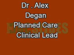 Dr . Alex  Degan Planned Care Clinical Lead
