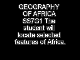 GEOGRAPHY OF AFRICA SS7G1 The student will locate selected features of Africa. PowerPoint PPT Presentation