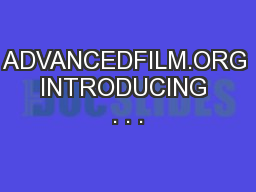 ADVANCEDFILM.ORG INTRODUCING . . .