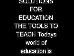 EDUCATION SOLUTIONS FOR EDUCATION THE TOOLS TO TEACH Todays world of education is constantly changing