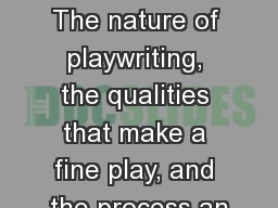 The Playwright   The nature of playwriting, the qualities that make a fine play, and the process an