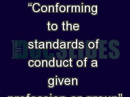 """Defining Ethics """"Conforming to the standards of conduct of a given profession or group"""""""