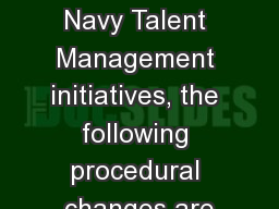 In alignment with current Navy Talent Management initiatives, the following procedural changes are