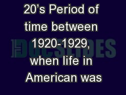 The Roaring 20's Period of time between 1920-1929, when life in American was