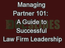 Managing Partner 101:  A Guide to Successful Law Firm Leadership