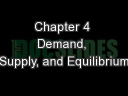 Chapter 4 Demand, Supply, and Equilibrium