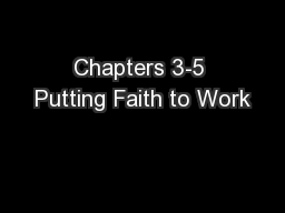 Chapters 3-5 Putting Faith to Work