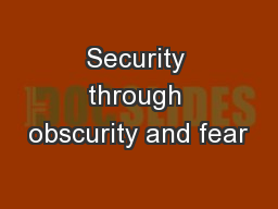 Security through obscurity and fear
