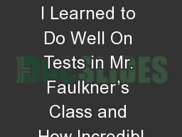 Test Taking Tips  Or  How I Learned to Do Well On Tests in Mr. Faulkner's Class and How Incredibl