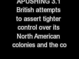 APUSHING 3.1 British attempts to assert tighter control over its North American colonies and the co