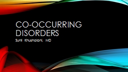 CO-OCCURRING DISORDERS Sunil Khushalani, MD PowerPoint PPT Presentation