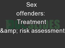 Sex offenders:  Treatment & risk assessment
