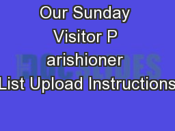 Our Sunday Visitor P arishioner List Upload Instructions