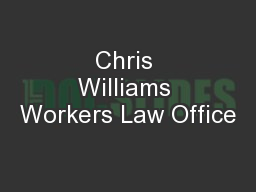 Chris Williams Workers Law Office PowerPoint PPT Presentation