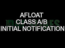 AFLOAT CLASS A/B INITIAL NOTIFICATION