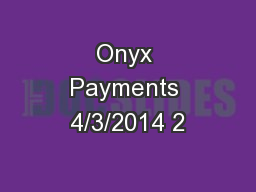 Onyx Payments 4/3/2014 2