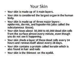 Your Skin Your  skin is made up of 3 main layers.