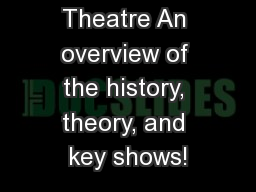 Musical Theatre An overview of the history, theory, and key shows!