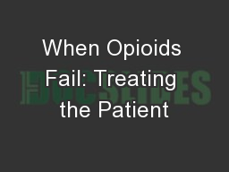 When Opioids Fail: Treating the Patient PowerPoint PPT Presentation