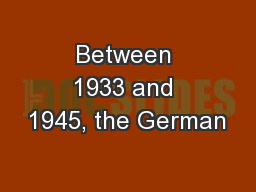 Between 1933 and 1945, the German