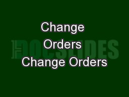 Change Orders Change Orders PowerPoint PPT Presentation