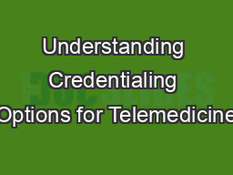 Understanding Credentialing Options for Telemedicine